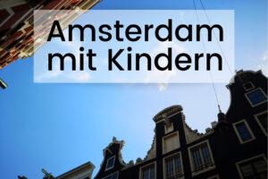 Ausflugstipps Amsterdam mit Kindern