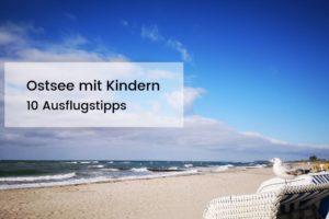 Ostsee mit Kindern: 10 Ausflugstipps für die Familie
