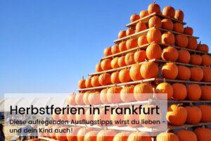 Herbstferien in Frankfurt: Diese aufregenden Ausflugstipps wirst du lieben - und dein Kind auch!